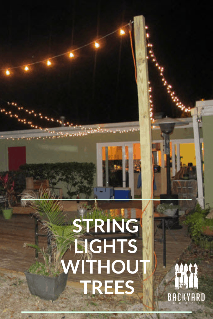How To Hang String Lights In Backyard Without Trees Backyardscape
