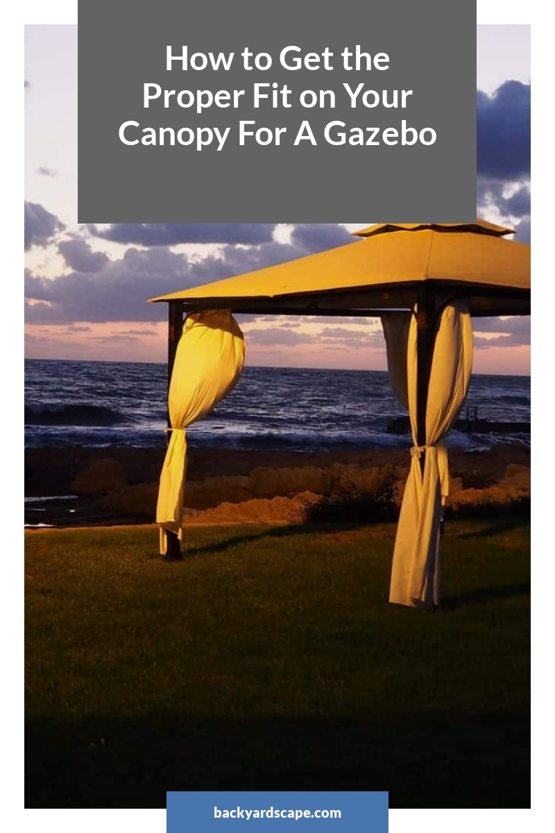How to Get the Proper Fit on Your Canopy For A Gazebo