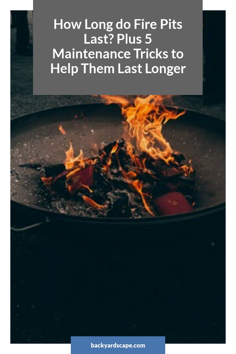 How Long do Fire Pits Last? Plus 5 Maintenance Tricks to Help Them Last Longer
